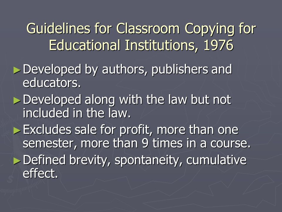 Guidelines for Classroom Copying for Educational Institutions, 1976 ► Developed by authors, publishers and educators.