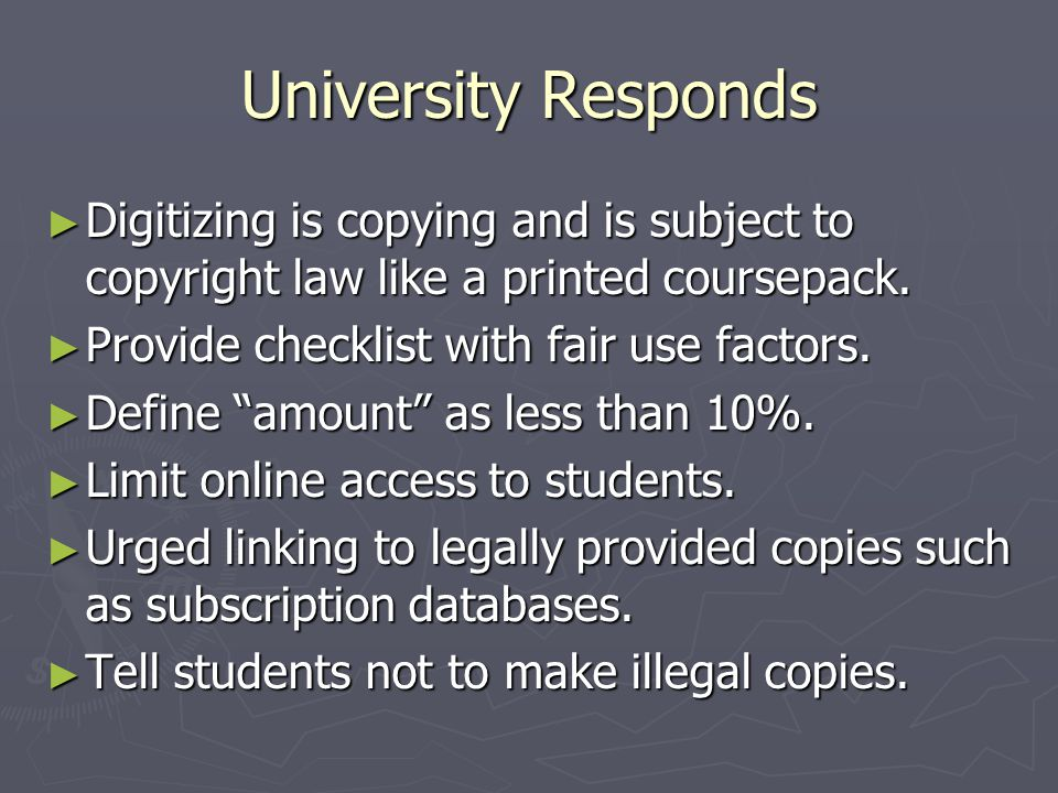 University Responds ► Digitizing is copying and is subject to copyright law like a printed coursepack.
