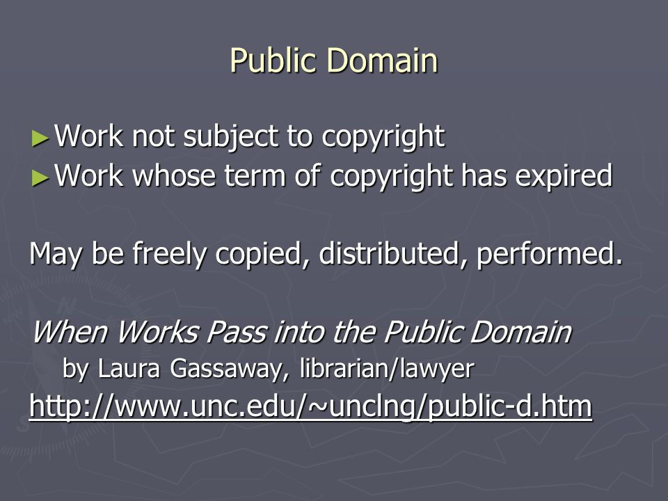 Public Domain ► Work not subject to copyright ► Work whose term of copyright has expired May be freely copied, distributed, performed.