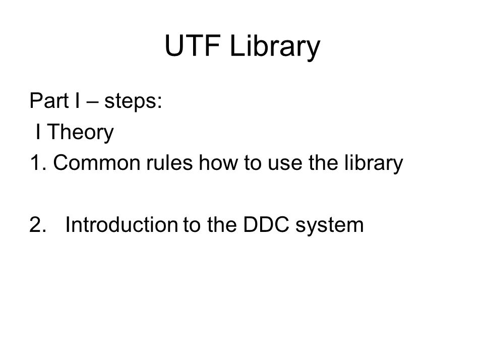 UTF Library Part I – steps: I Theory 1.Common rules how to use the library 2.