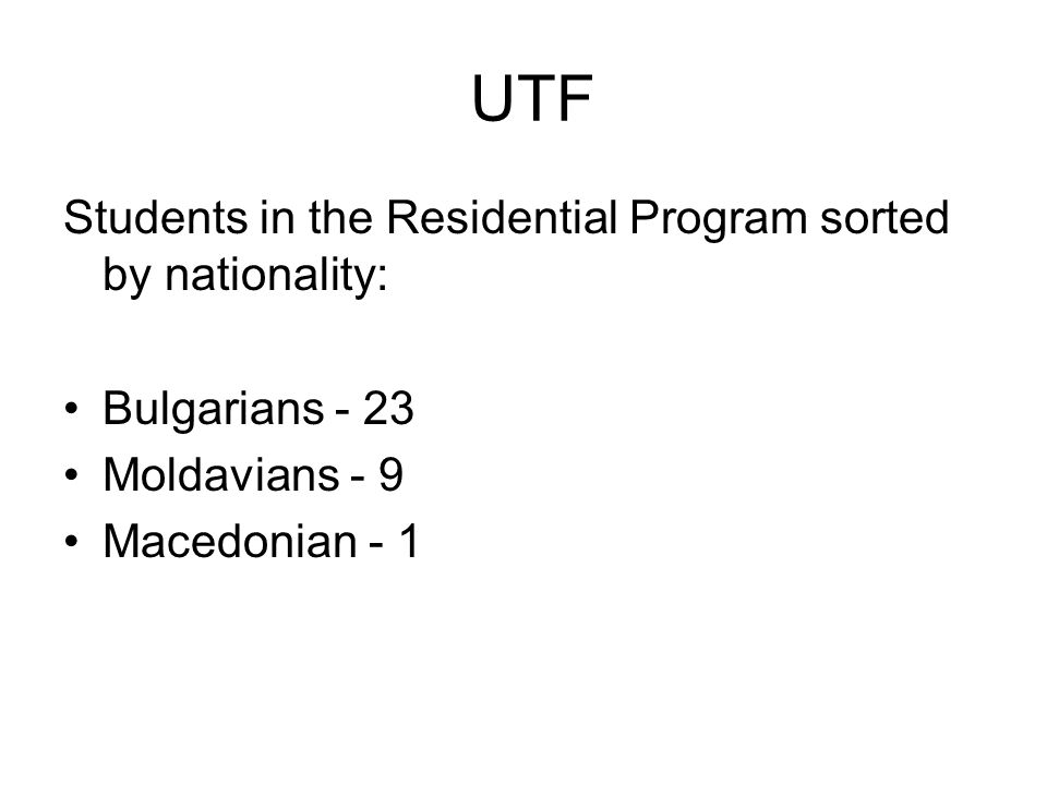 UTF Students in the Residential Program sorted by nationality: Bulgarians - 23 Moldavians - 9 Macedonian - 1