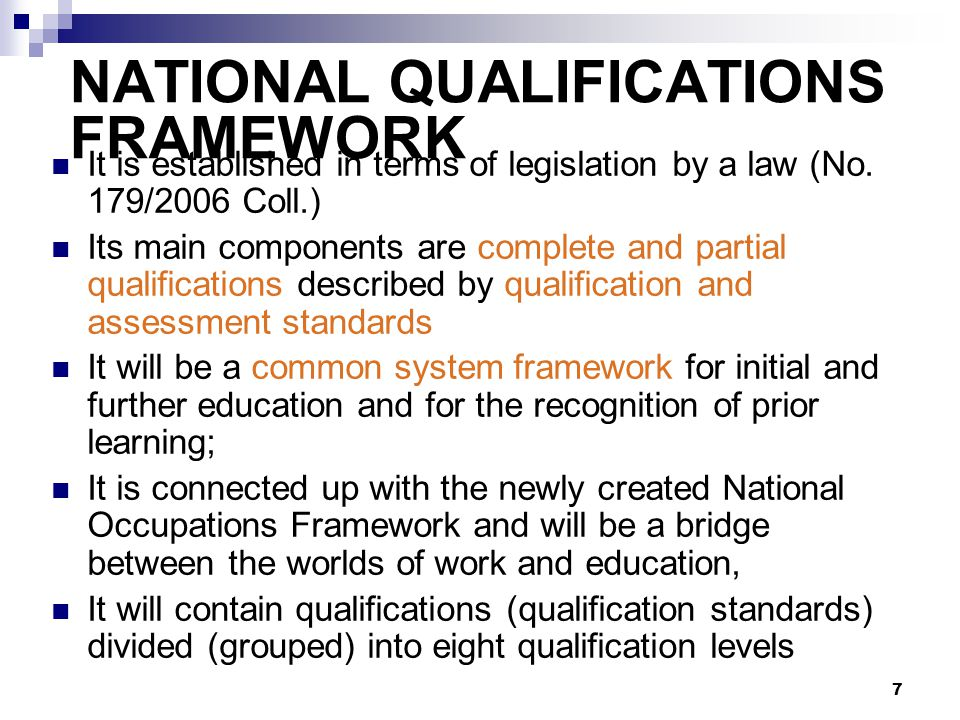 7 NATIONAL QUALIFICATIONS FRAMEWORK It is established in terms of legislation by a law (No.