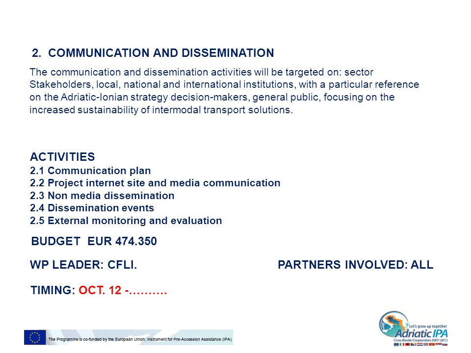 2. COMMUNICATION AND DISSEMINATION The communication and dissemination activities will be targeted on: sector Stakeholders, local, national and intern