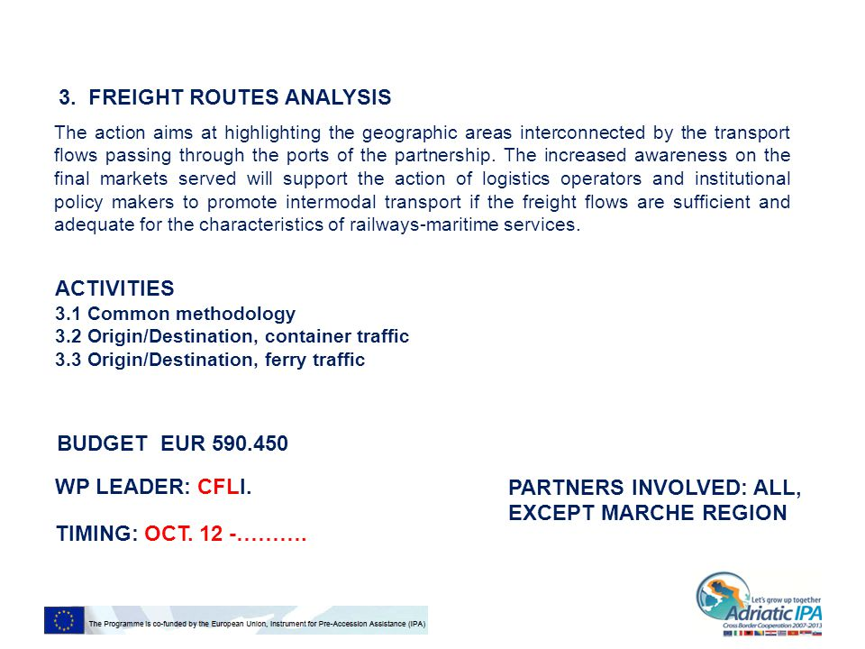3. FREIGHT ROUTES ANALYSIS The action aims at highlighting the geographic areas interconnected by the transport flows passing through the ports of the