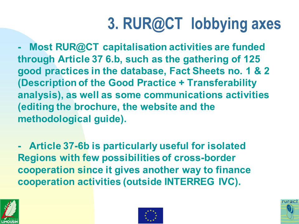 3. RUR@CT lobbying axes - Most RUR@CT capitalisation activities are funded through Article 37 6.b, such as the gathering of 125 good practices in the