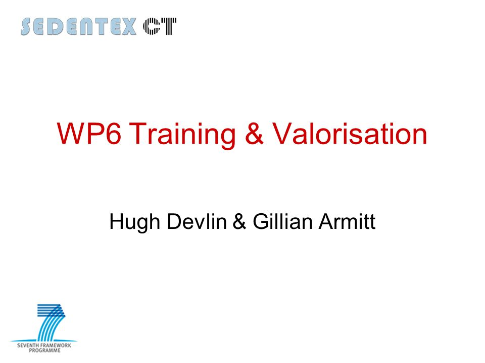 WP6 Training & Valorisation Hugh Devlin & Gillian Armitt