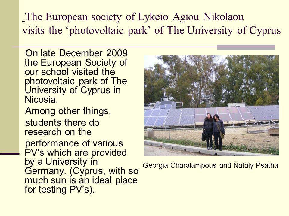 The European society of Lykeio Agiou Nikolaou visits the 'photovoltaic park' of The University of Cyprus On late December 2009 the European Society of