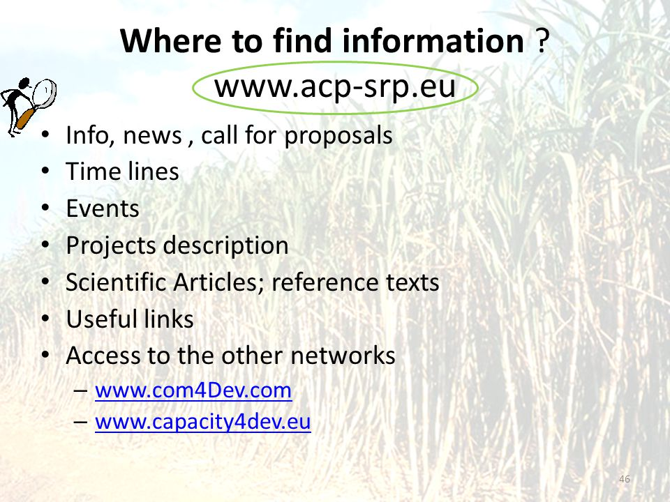 Where to find information ? www.acp-srp.eu Info, news, call for proposals Time lines Events Projects description Scientific Articles; reference texts