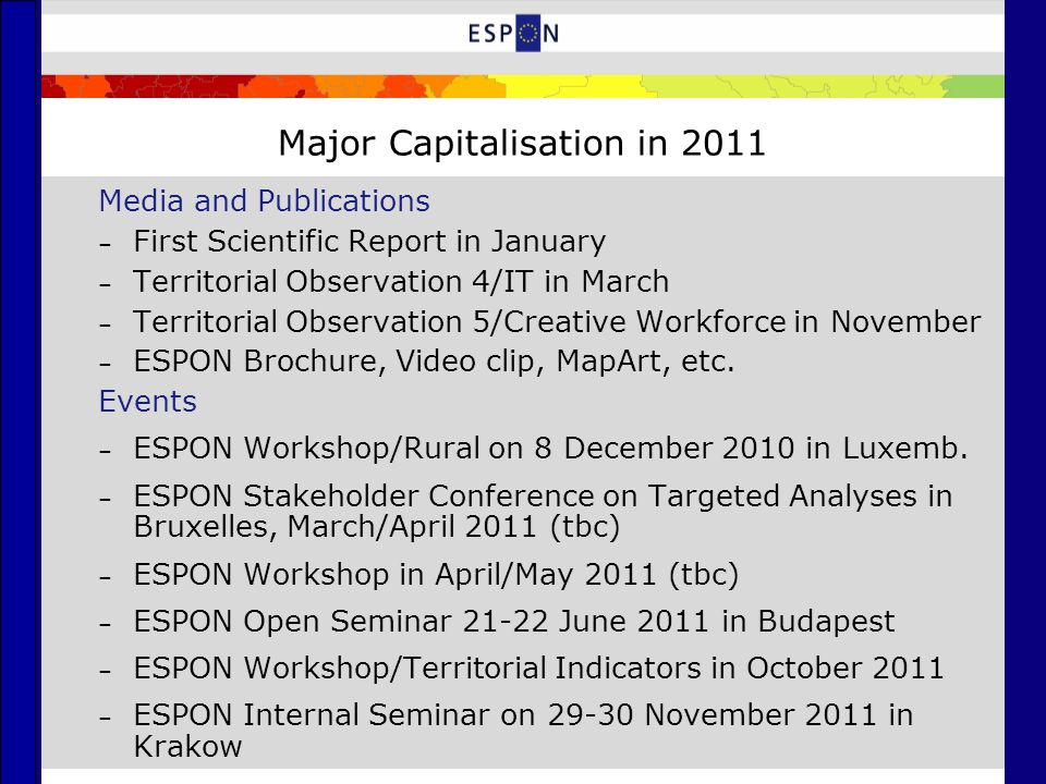 Major Capitalisation in 2011 Media and Publications – First Scientific Report in January – Territorial Observation 4/IT in March – Territorial Observation 5/Creative Workforce in November – ESPON Brochure, Video clip, MapArt, etc.