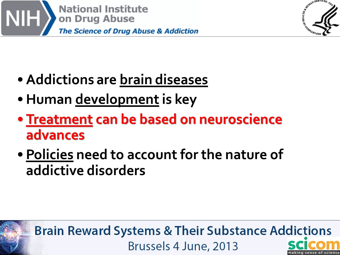 Addictions are brain diseases Human development is key Treatment can be based on neuroscience advancesTreatment can be based on neuroscience advances