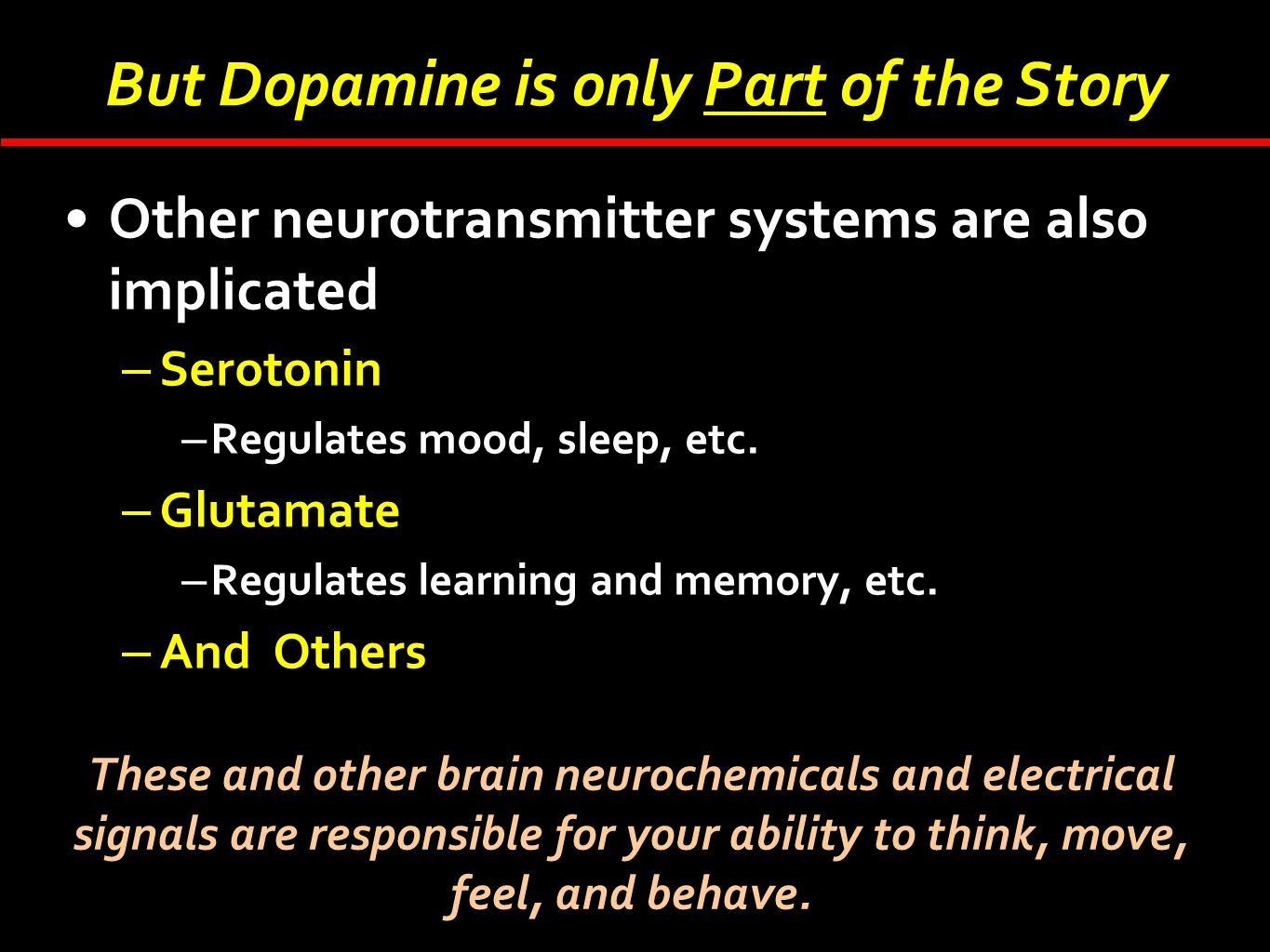 But Dopamine is only Part of the Story Other neurotransmitter systems are also implicated –Serotonin –Regulates mood, sleep, etc. –Glutamate –Regulate