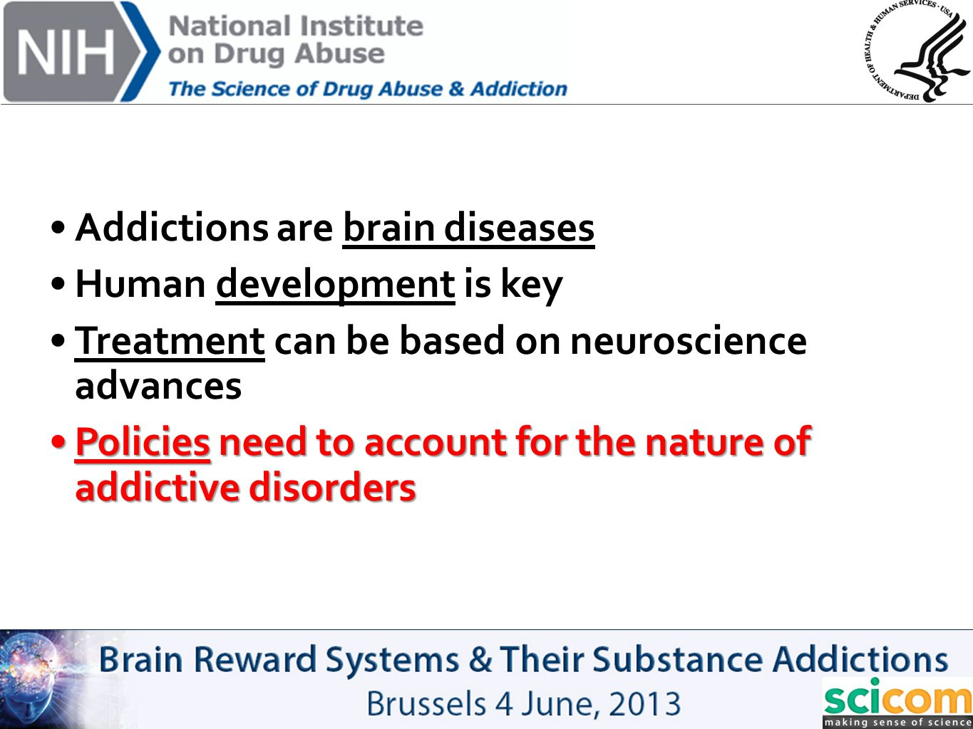 Addictions are brain diseases Human development is key Treatment can be based on neuroscience advances Policies need to account for the nature of addi