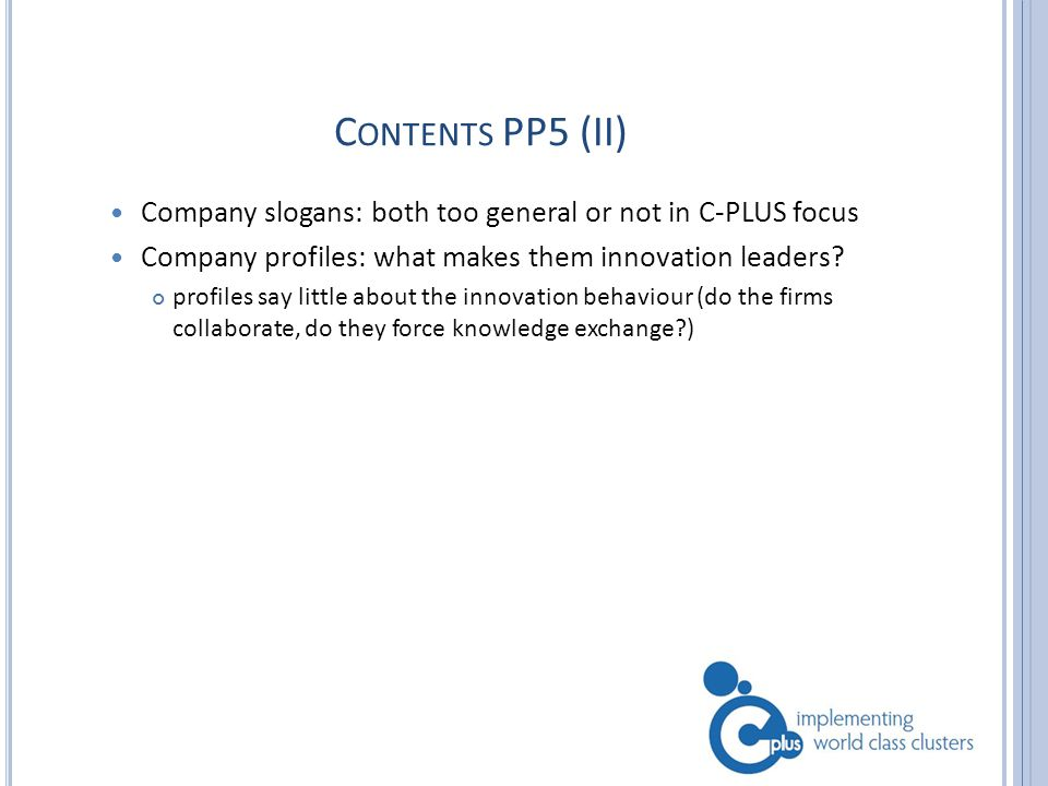 C ONTENTS PP5 (II) Company slogans: both too general or not in C-PLUS focus Company profiles: what makes them innovation leaders? profiles say little