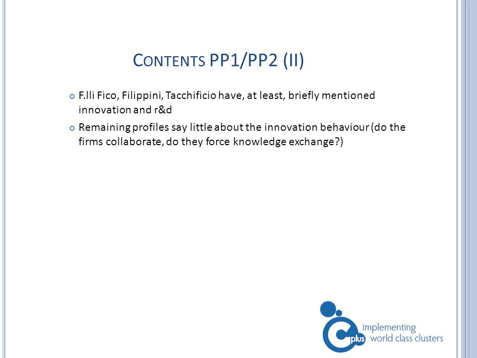 C ONTENTS PP1/PP2 (II) F.lli Fico, Filippini, Tacchificio have, at least, briefly mentioned innovation and r&d Remaining profiles say little about the