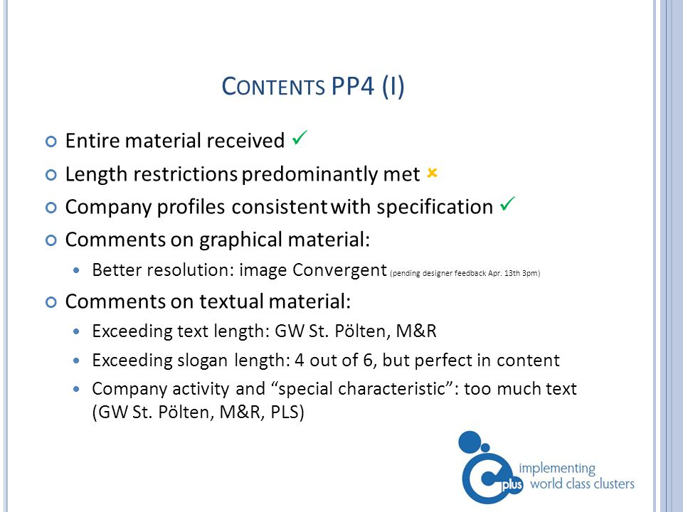 C ONTENTS PP4 (I) Entire material received Length restrictions predominantly met  Company profiles consistent with specification Comments on graphical material: Better resolution: image Convergent (pending designer feedback Apr.