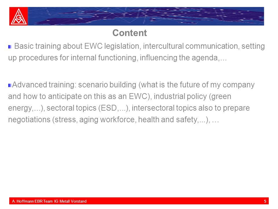 5A. Hoffmann EBR Team IG Metall Vorstand Content Basic training about EWC legislation, intercultural communication, setting up procedures for internal