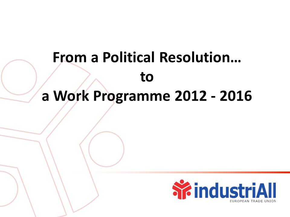 From a Political Resolution… to a Work Programme 2012 - 2016
