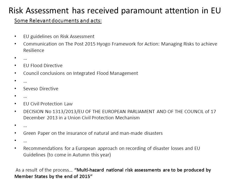 Risk Assessment has received paramount attention in EU Some Relevant documents and acts: EU guidelines on Risk Assessment Communication on The Post 20