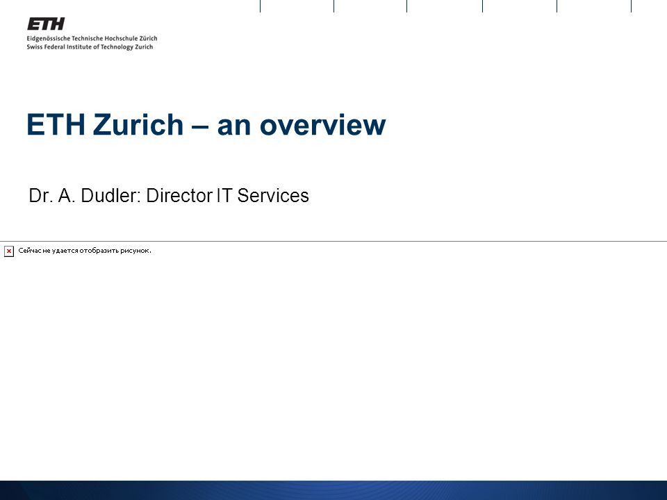 ETH Zurich – an overview Dr. A. Dudler: Director IT Services