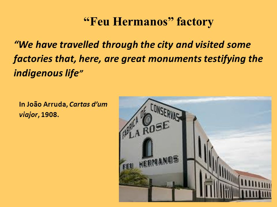 Feu Hermanos factory We have travelled through the city and visited some factories that, here, are great monuments testifying the indigenous life In João Arruda, Cartas d'um viajor, 1908.