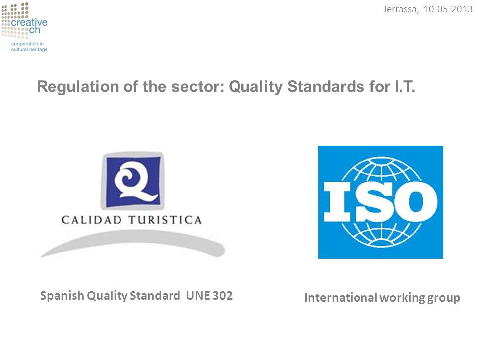 Terrassa, 10-05-2013 Spanish Quality Standard UNE 302 Regulation of the sector: Quality Standards for I.T.