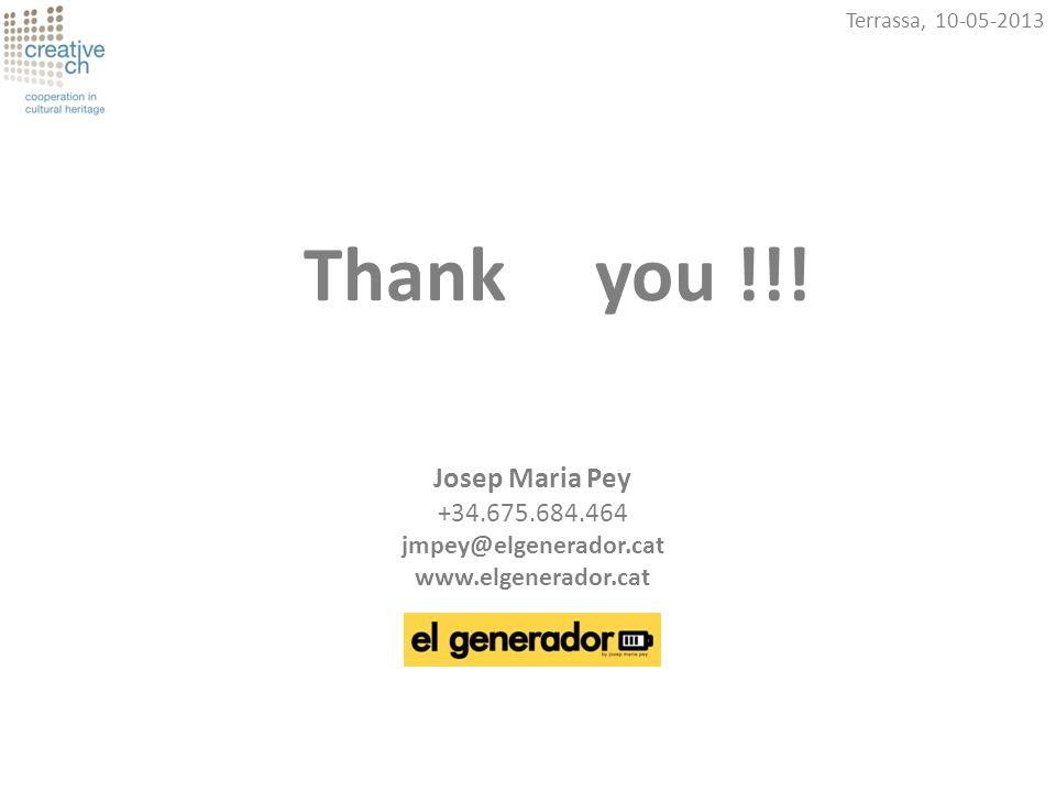 Terrassa, 10-05-2013 Thank you !!! Josep Maria Pey +34.675.684.464 jmpey@elgenerador.cat www.elgenerador.cat