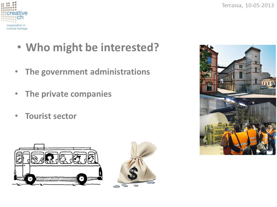 Who might be interested? The government administrations The private companies Tourist sector Terrassa, 10-05-2013