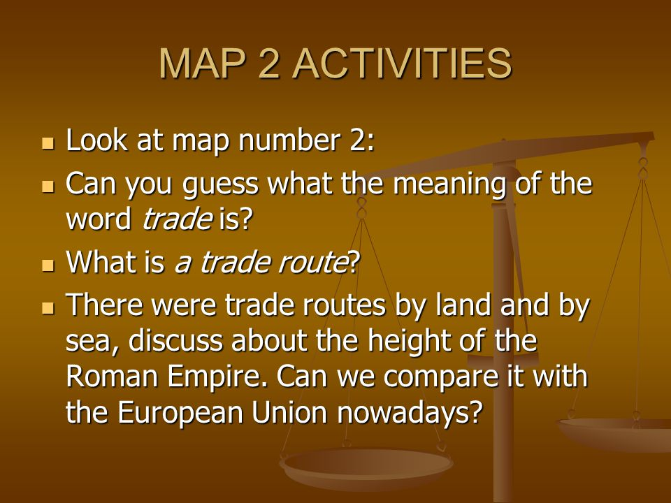MAP 2 ACTIVITIES Look at map number 2: Look at map number 2: Can you guess what the meaning of the word trade is.