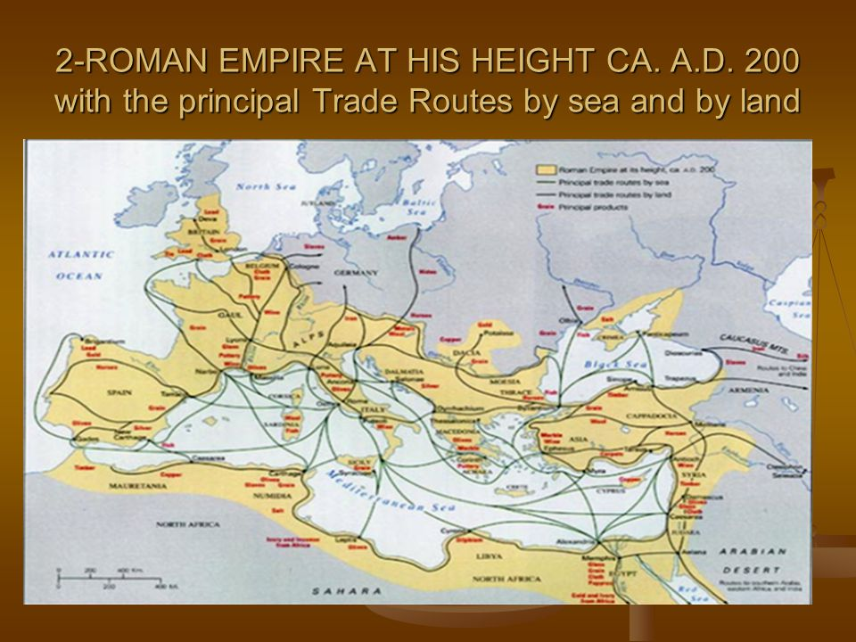 2-ROMAN EMPIRE AT HIS HEIGHT CA. A.D. 200 with the principal Trade Routes by sea and by land