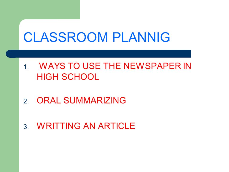 CLASSROOM PLANNIG 1. WAYS TO USE THE NEWSPAPER IN HIGH SCHOOL 2.