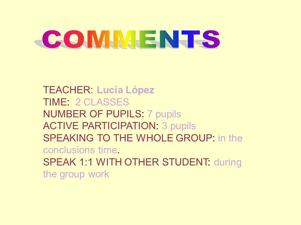 TEACHER: Lucía López TIME: 2 CLASSES NUMBER OF PUPILS: 7 pupils ACTIVE PARTICIPATION: 3 pupils SPEAKING TO THE WHOLE GROUP: in the conclusions time.