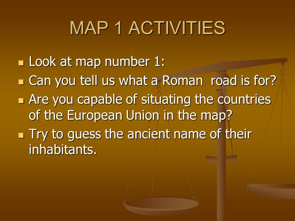 MAP 1 ACTIVITIES Look at map number 1: Look at map number 1: Can you tell us what a Roman road is for.