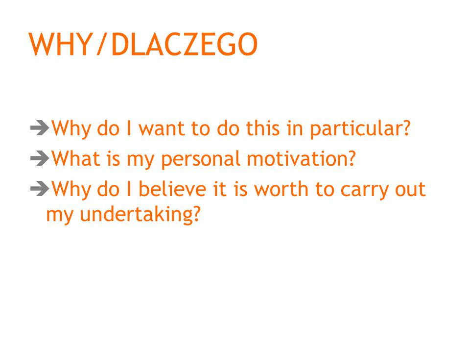 WHY/DLACZEGO  Why do I want to do this in particular.