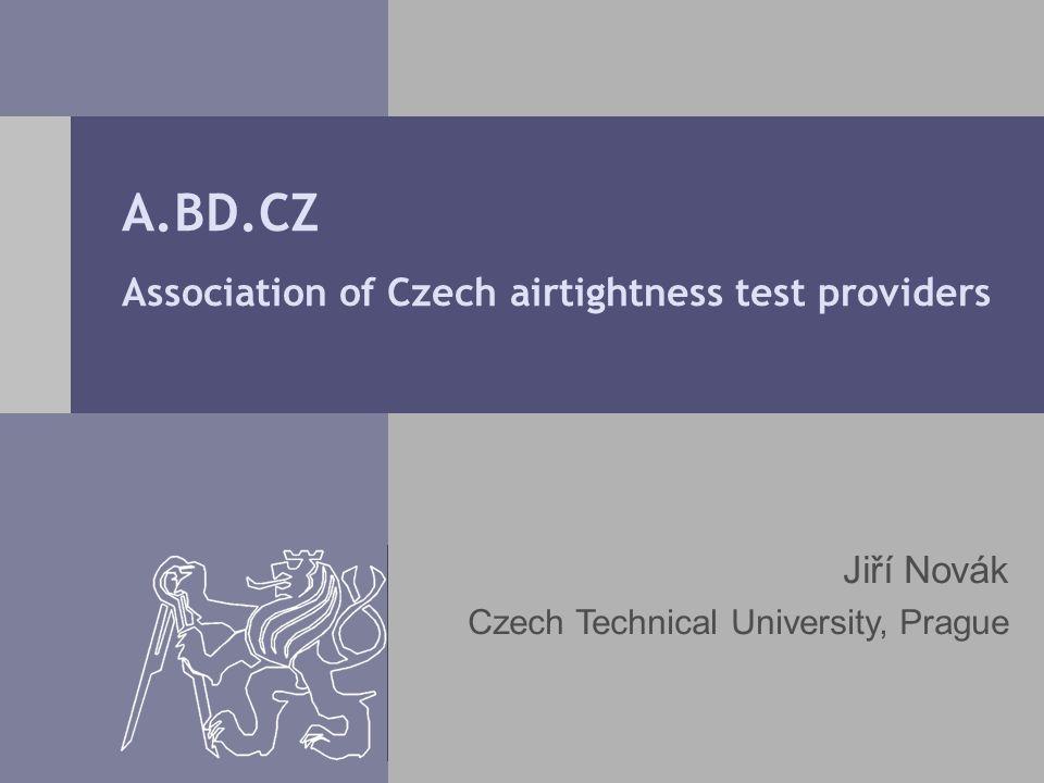 A.BD.CZ Association of Czech airtightness test providers Jiří Novák Czech Technical University, Prague