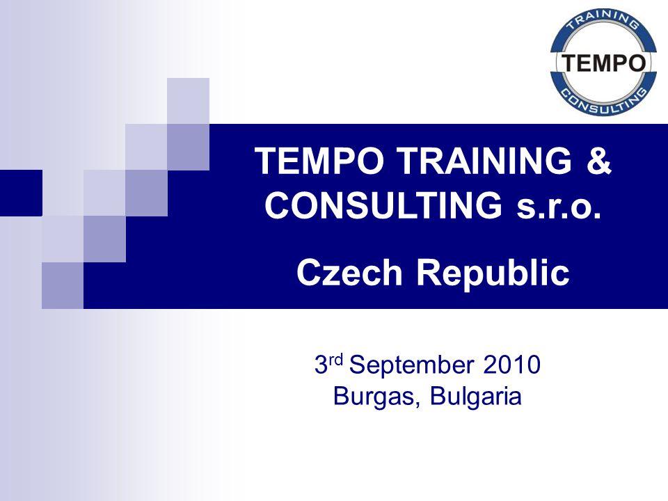 TEMPO TRAINING & CONSULTING s.r.o. Czech Republic 3 rd September 2010 Burgas, Bulgaria