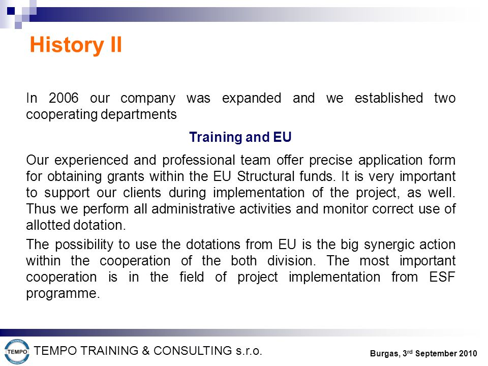 In 2006 our company was expanded and we established two cooperating departments Training and EU Our experienced and professional team offer precise application form for obtaining grants within the EU Structural funds.