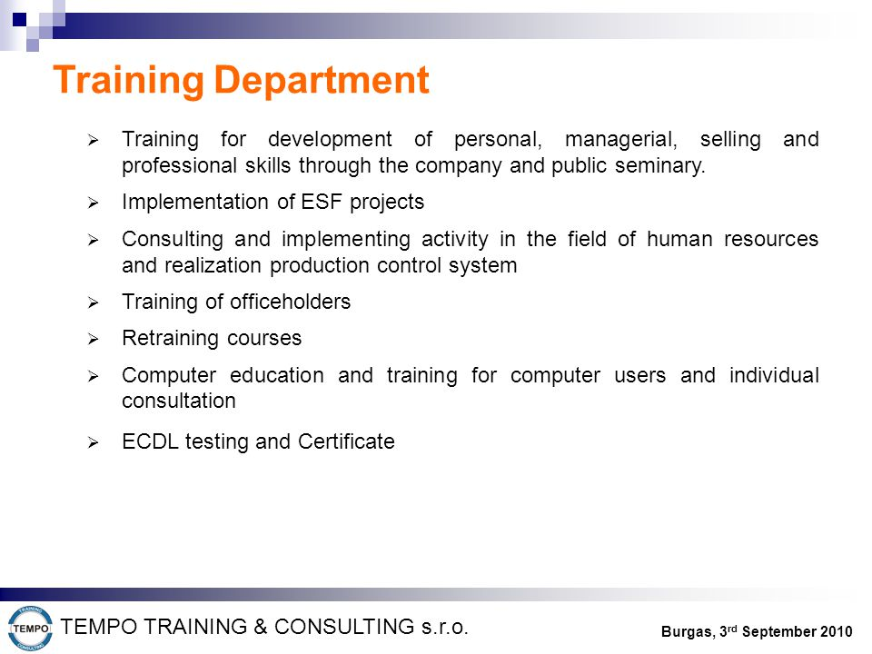 Training Department  Training for development of personal, managerial, selling and professional skills through the company and public seminary.