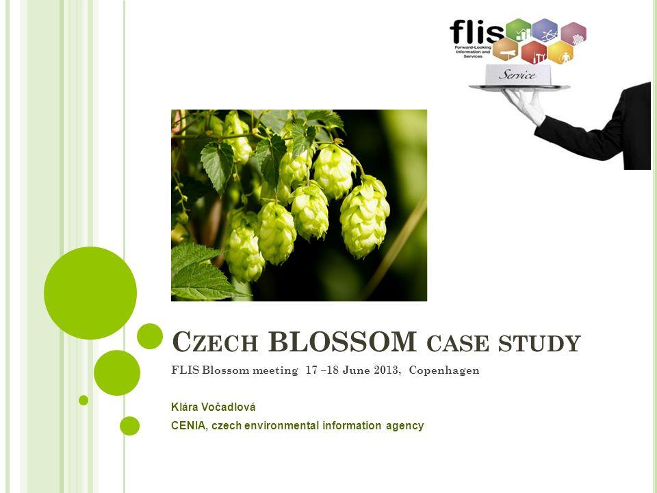 C ZECH BLOSSOM CASE STUDY FLIS Blossom meeting 17 –18 June 2013, Copenhagen Klára Vočadlová CENIA, czech environmental information agency