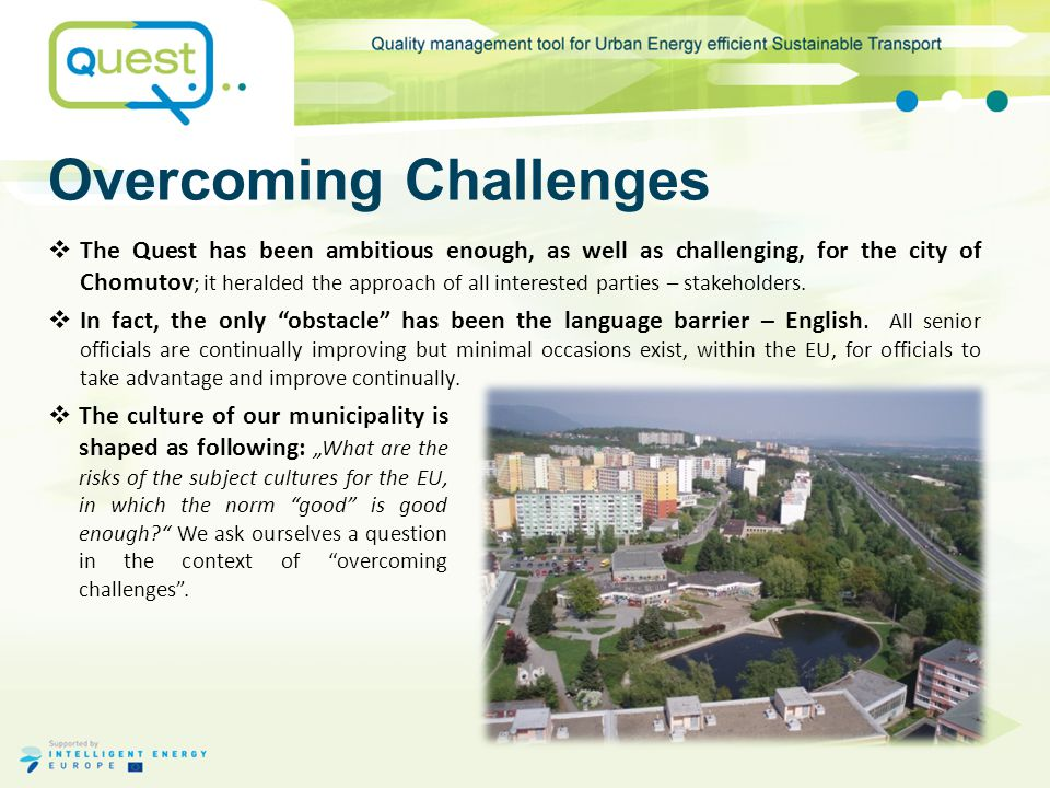 Overcoming Challenges  The Quest has been ambitious enough, as well as challenging, for the city of Chomutov ; it heralded the approach of all interested parties – stakeholders.