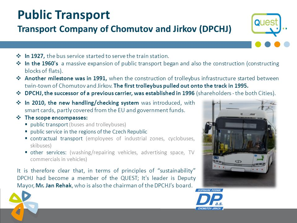 Public Transport QUEST a DPCHJ DPCHJ has two divisions:  public transport; used 15 bus and 7 trolleybus lines operated by 29 buses and 18 trolleybuses, which have covered a total of 2 million kilometers, carried 5,3 million passengers.