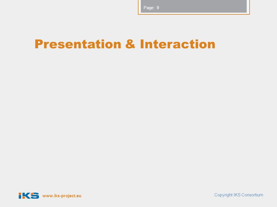 www.iks-project.eu Page: Presentation & Interaction Copyright IKS Consortium 9