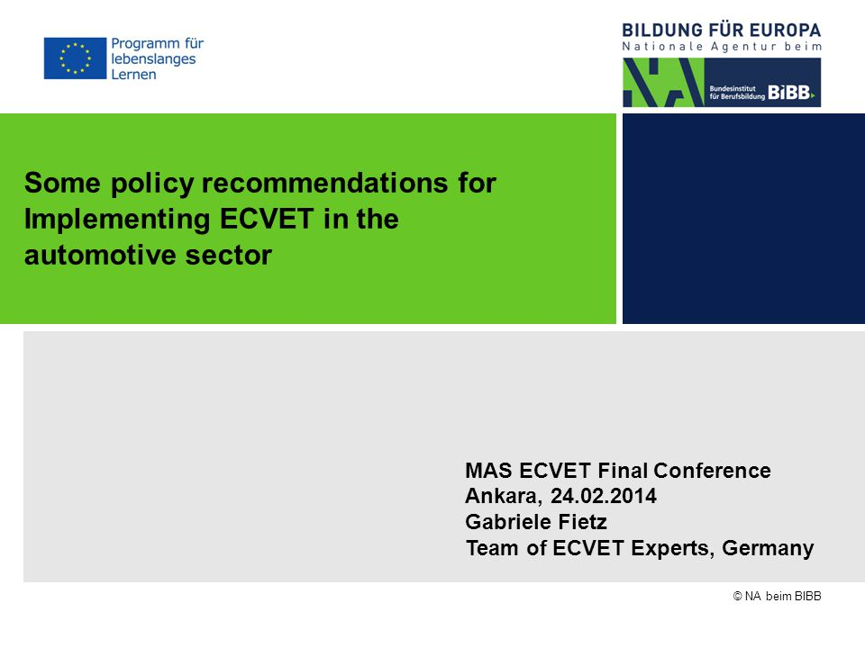 MAS ECVET Final Conference Ankara, Gabriele Fietz Team of ECVET Experts, Germany © NA beim BIBB Some policy recommendations for Implementing ECVET in the automotive sector