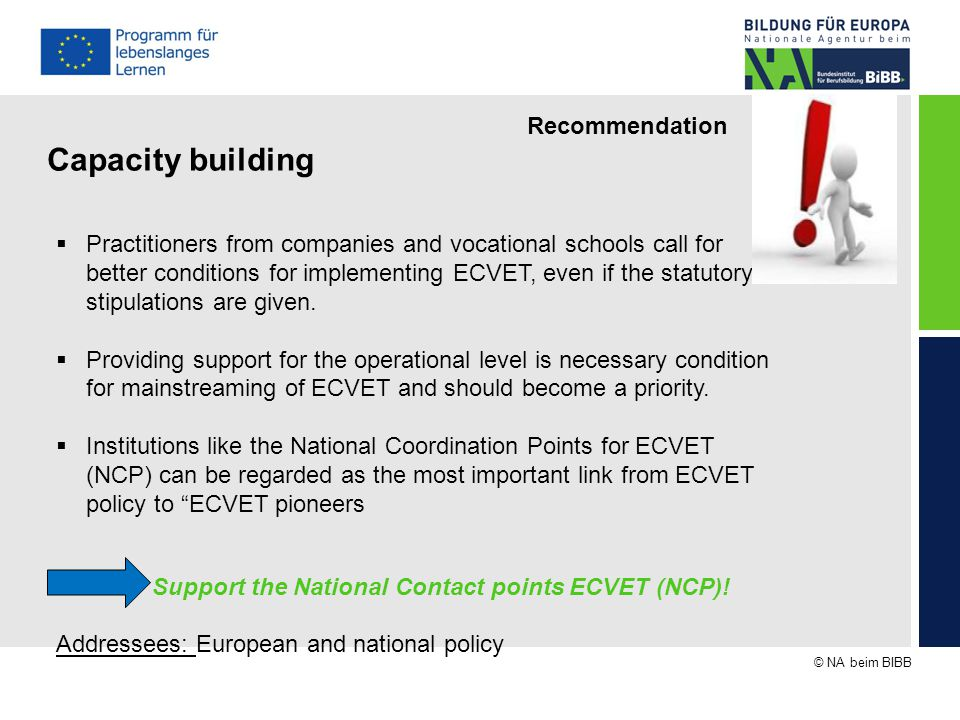 © NA beim BIBB Recommendation Capacity building  Practitioners from companies and vocational schools call for better conditions for implementing ECVET, even if the statutory stipulations are given.