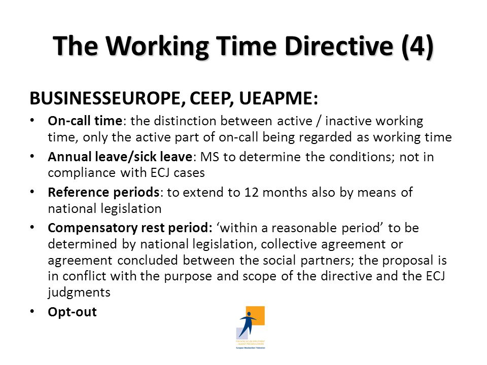 The Working Time Directive (5) The ETUC's other actions: The ETUC launched an information and awareness campaign on working time to back up negotiations; The ETUC and its national affiliates promote legal action against a Member State for failure to comply with European working time regulation At the same time: EU Commission has launched an infringement procedure against 2 MS (Ireland and Greece) for serious violation of the WTD – Junior doctors' working time The ETUC has encouraged the Commision to put an end to excessive working hours in Europe and to investigate the situation in other MS