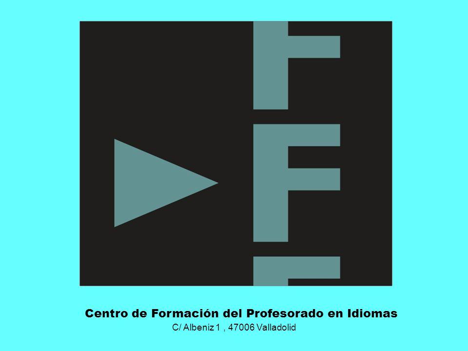 C/ Albeniz 1, 47006 Valladolid Centro de Formación del Profesorado en Idiomas