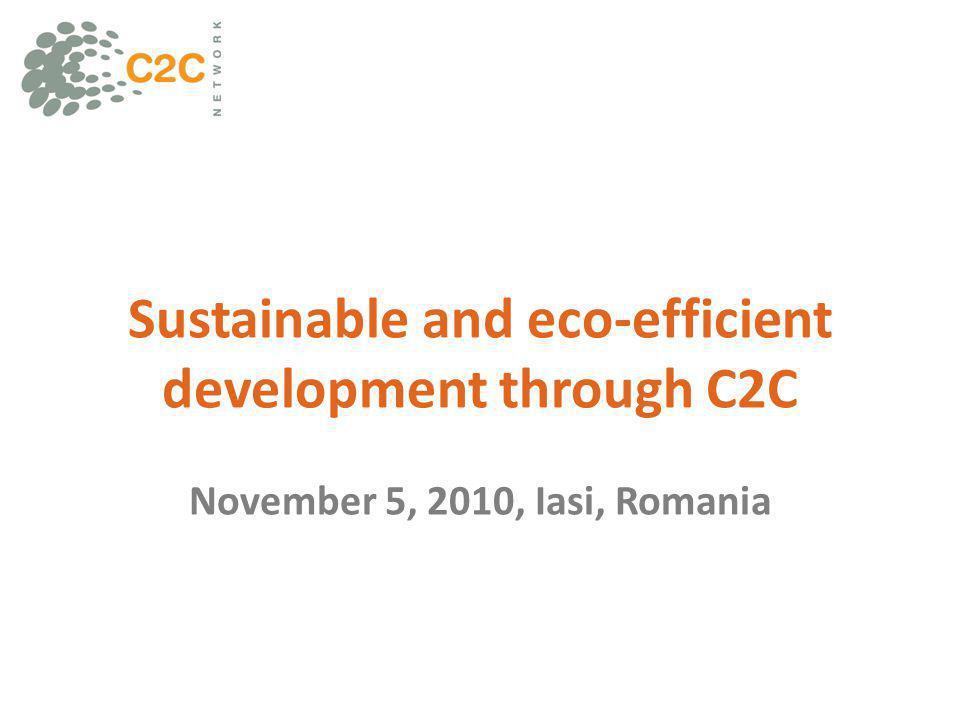 Sustainable and eco-efficient development through C2C November 5, 2010, Iasi, Romania