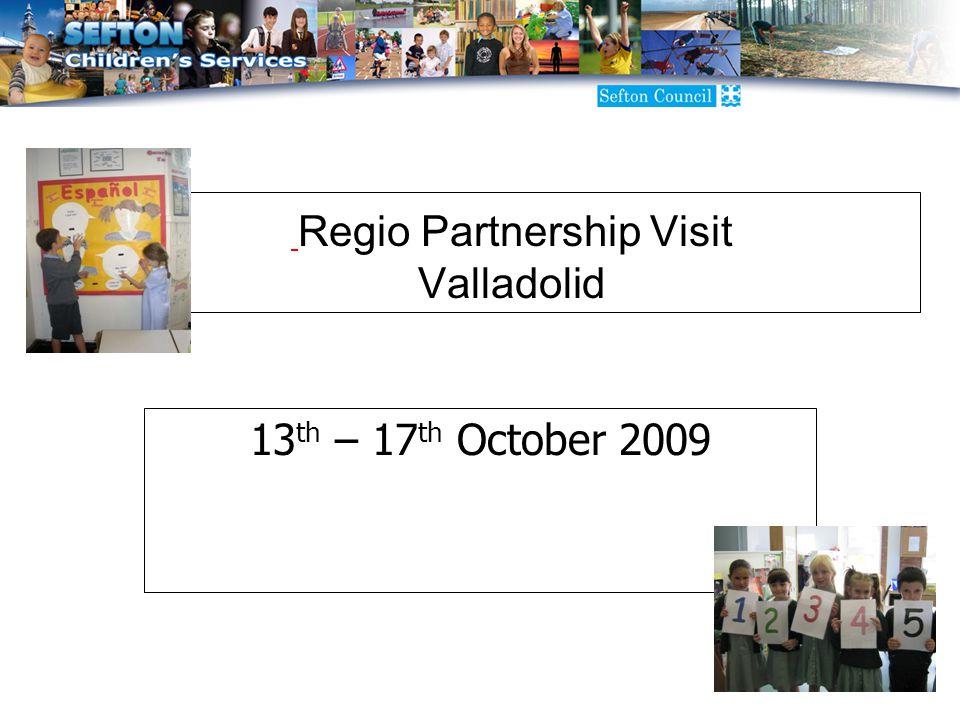 Regio Partnership Visit Valladolid 13 th – 17 th October 2009