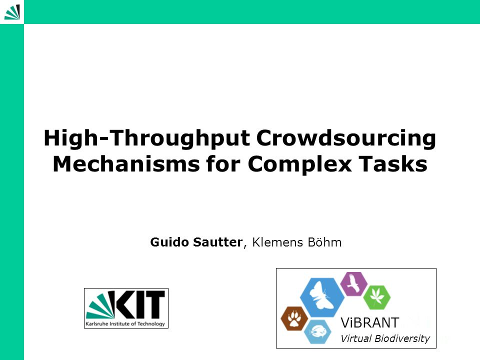 Guido Sautter KIT High-Throughput Crowdsourcing Mechanisms for Complex Tasks 22 Overview Crowdsourcing Formal Model State of the Art Increasing Throughput Evaluation Summary & Outlook