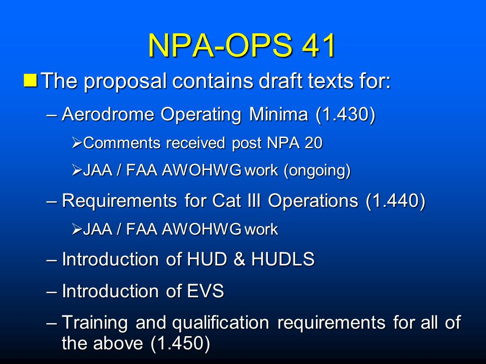 Contents Background: Background: –Contents of NPA 41 –NPA OPS 20 to NPA OPS 41 –Stabilised Instrument Approach –Continuous Descent Final Approach Head