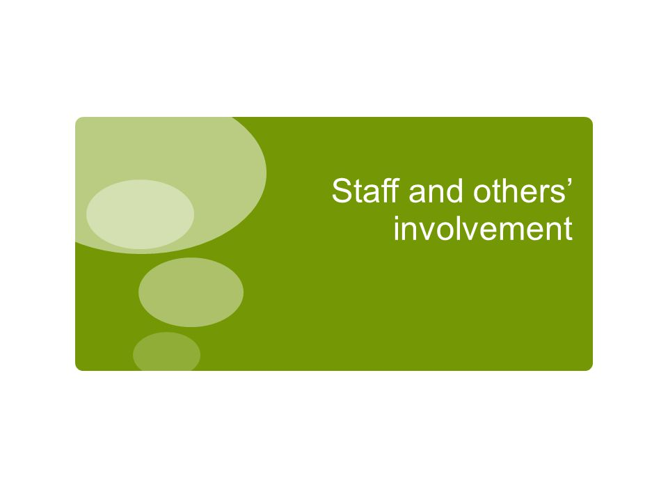Staff and others' involvement